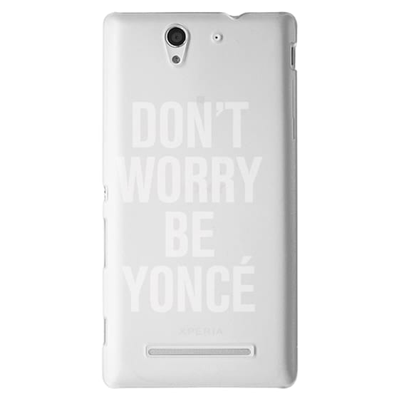 Sony C3 Cases - Don't Worry Be Yoncé Transparent Typography