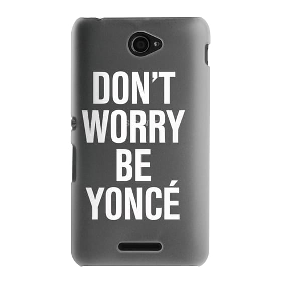 Sony E4 Cases - Don't Worry Be Yoncé Transparent Typography