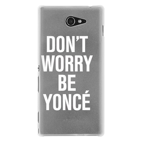 Sony M2 Cases - Don't Worry Be Yoncé Transparent Typography