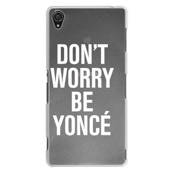 Sony Z3 Cases - Don't Worry Be Yoncé Transparent Typography