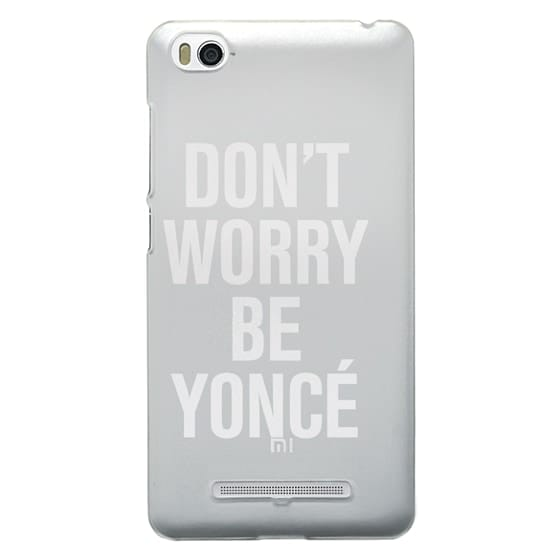 Xiaomi 4i Cases - Don't Worry Be Yoncé Transparent Typography