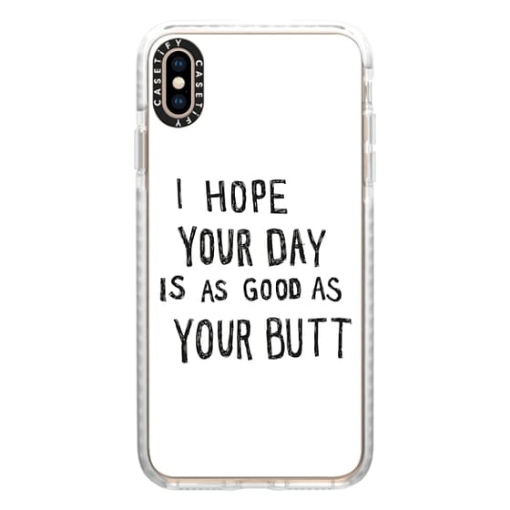 iPhone XS Max Cases - Hope Your Day Is As Good As Your Butt