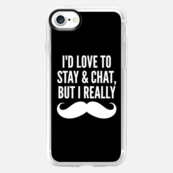 I'd Love to Stay and Chat, But I Really Mustache Must Dash (Black & White) -