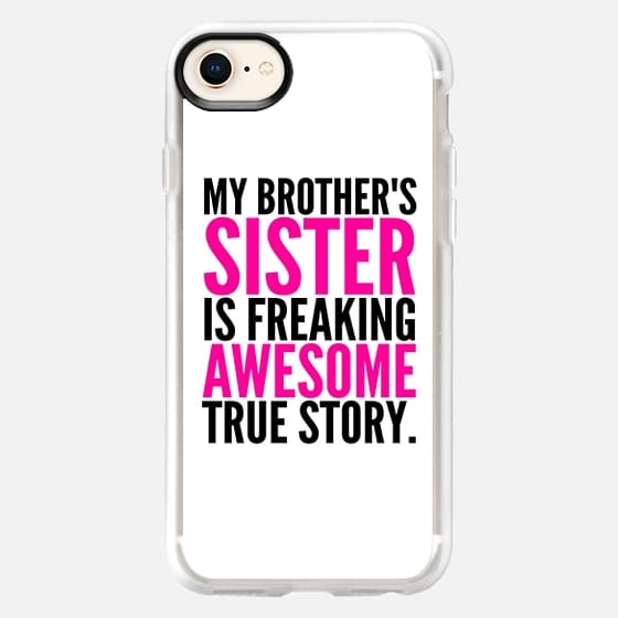 My Brother's Sister is Freaking Awesome True Story - Snap Case