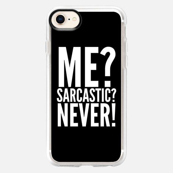 ME? SARCASTIC? NEVER! (Black & White) - Snap Case