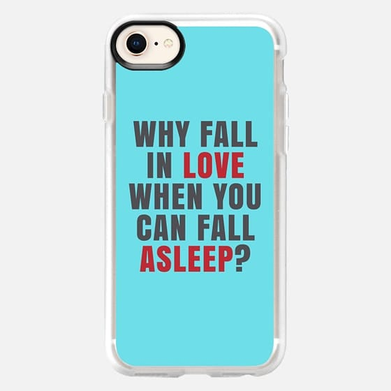 WHY FALL IN LOVE WHEN YOU CAN FALL ASLEEP? (Teal) - Snap Case