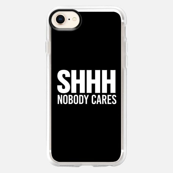 Shhh Nobody Cares Shut Up Be Quiet Leave Me Alone - Snap Case