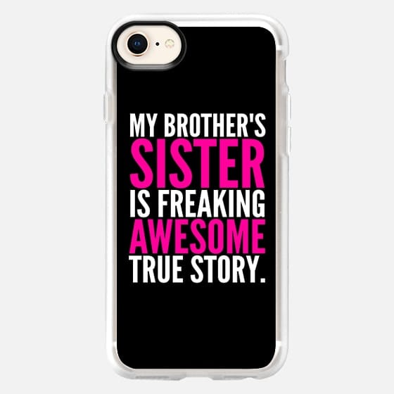My Brother's Sister is Freaking Awesome True Story (Black - White - Pink) - Snap Case