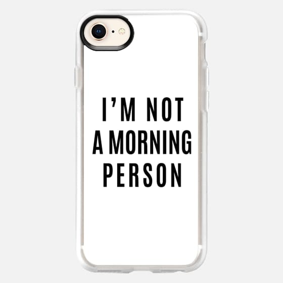 I'M NOT A MORNING PERSON - Snap Case