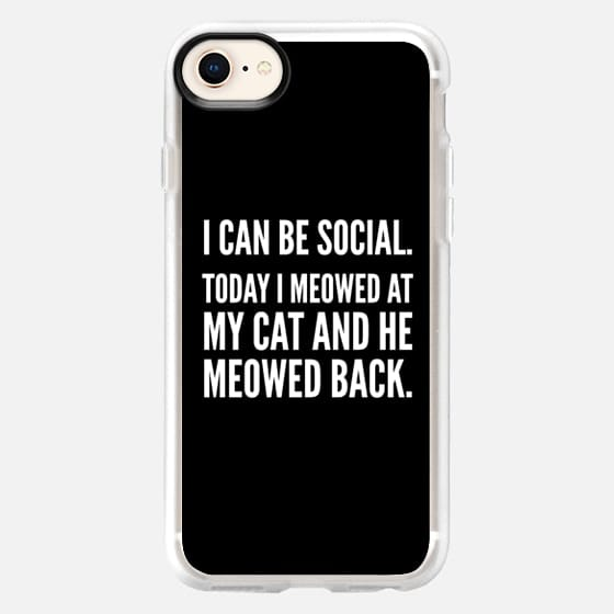 I Can Be Social Today I Meowed At My Cat And He Meowed Back (Black & White) - Snap Case