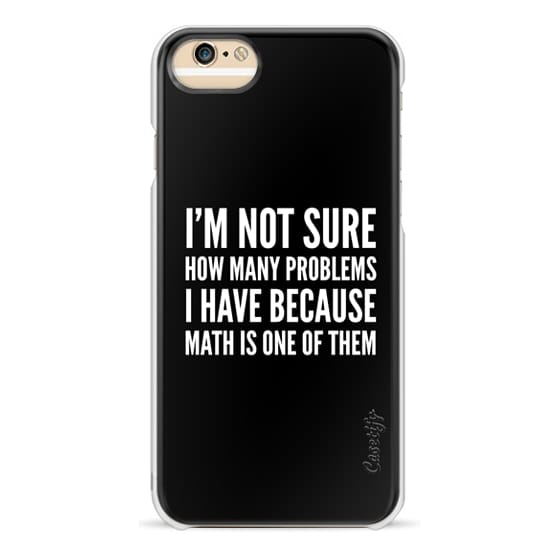 iPhone 7 Cases - I'M NOT SURE HOW MANY PROBLEMS I HAVE BECAUSE MATH IS ONE OF THEM (Black & White)