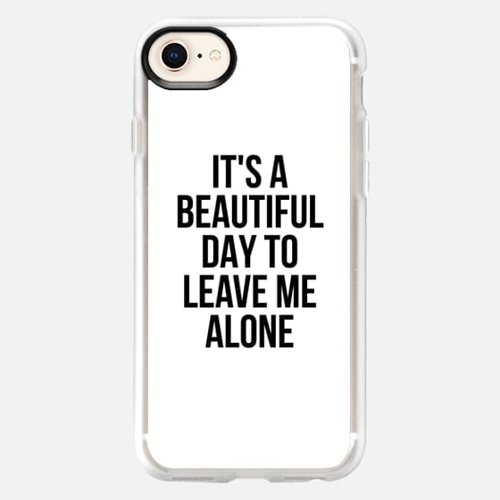 IT'S A BEAUTIFUL DAY TO LEAVE ME ALONE - Snap Case