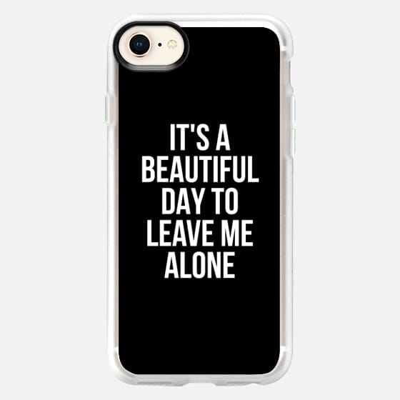 IT'S A BEAUTIFUL DAY TO LEAVE ME ALONE (Black & White) - Snap Case