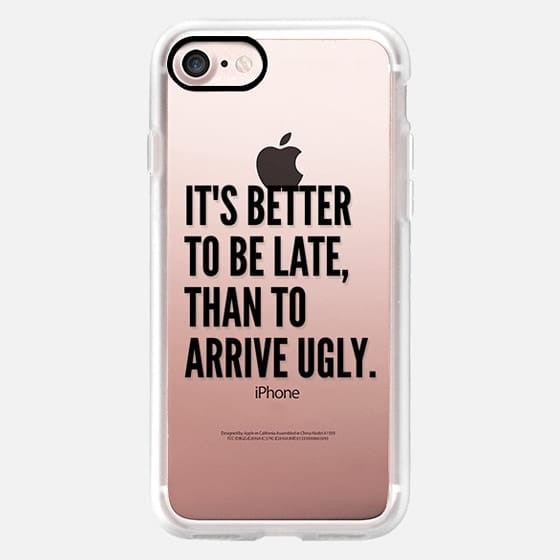 IT'S BETTER TO BE LATE THAN TO ARRIVE UGLY -