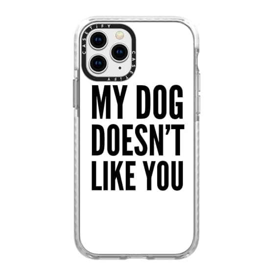 iPhone 11 Pro Cases - My Dog Doesn't Like You (White)