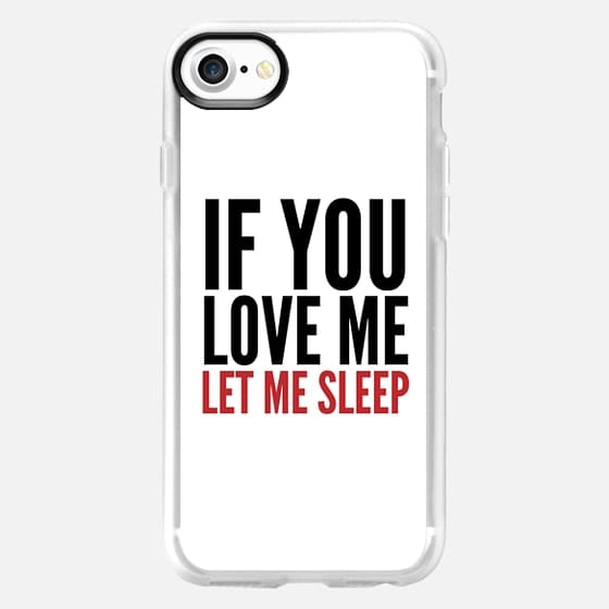 IF YOU LOVE ME LET ME SLEEP (White) -