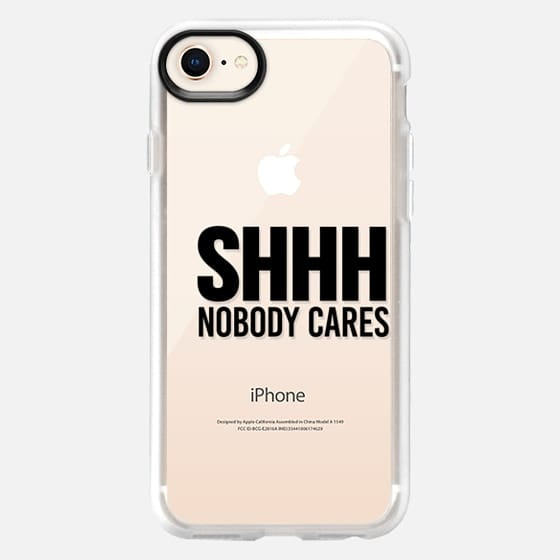 Shhh Nobody Cares Shut Up Be Quiet I Don't Care IDC - Snap Case