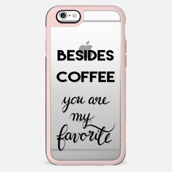 Besides Coffee...you are my favorite! - New Standard Case