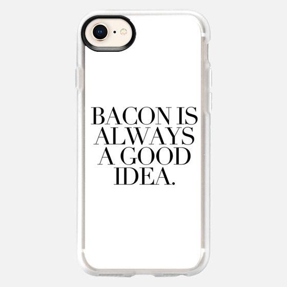 BACON IS ALWAYS A GOOD IDEA.  - Snap Case