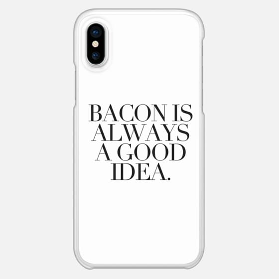 BACON IS ALWAYS A GOOD IDEA.