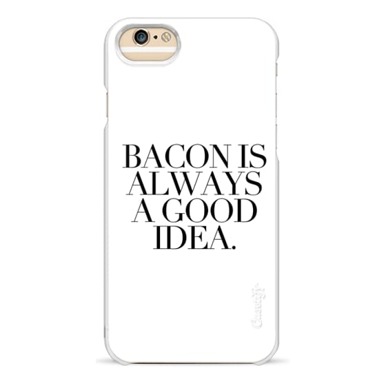 iPhone 6 Cases - BACON IS ALWAYS A GOOD IDEA.