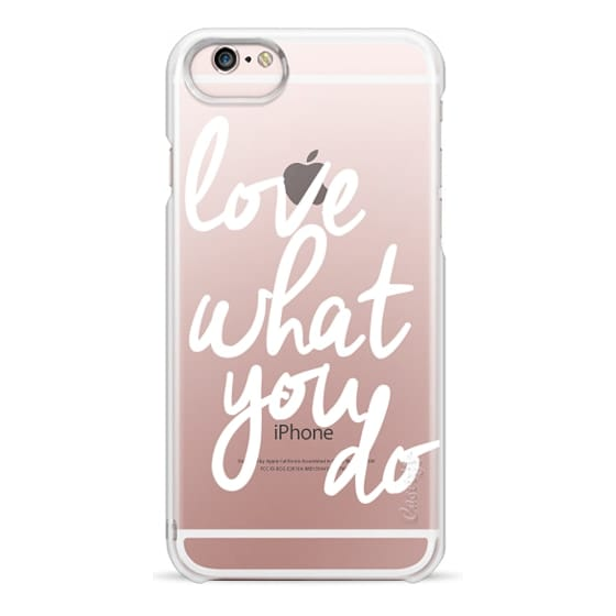 iPhone 6s Cases - Love What You Do