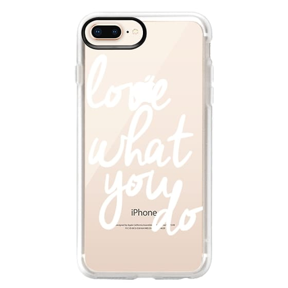 iPhone 8 Plus Cases - Love What You Do