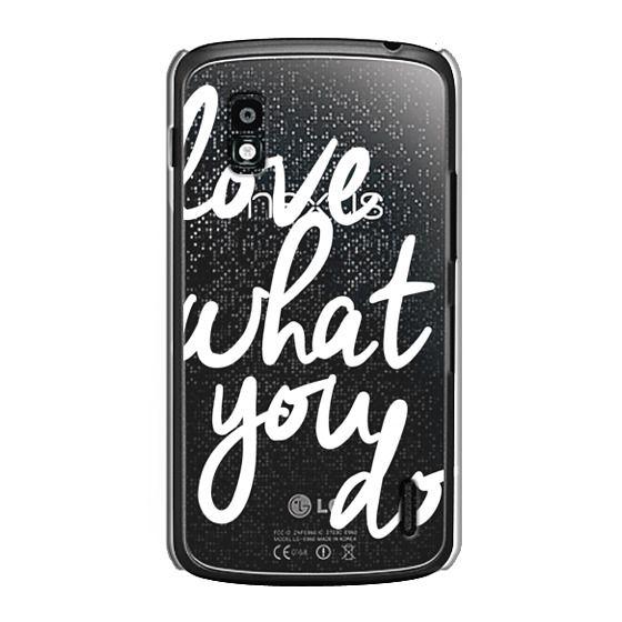 Nexus 4 Cases - Love What You Do