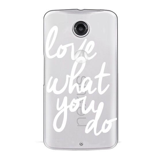 Nexus 6 Cases - Love What You Do
