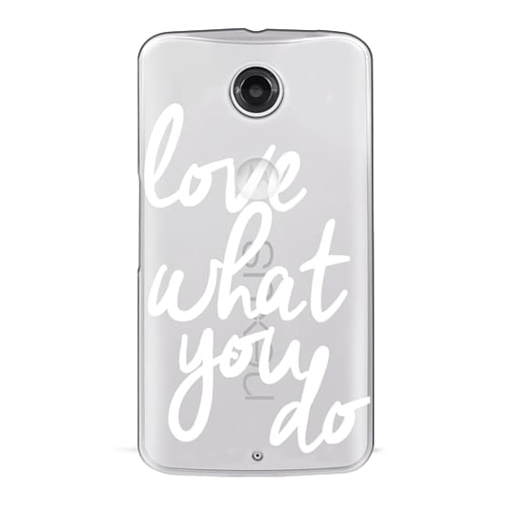 Nexus 6 Cases - Love What You Do