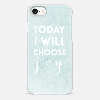iPhone 7 Case Today I Will Choose Joy