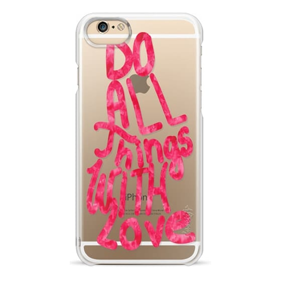 iPhone 6s Cases - Do All Things with Love (valentines)